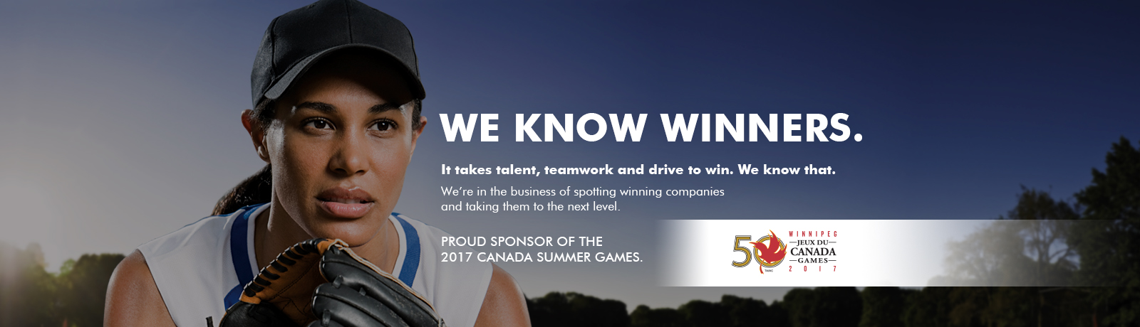 We know winners. It takes talent, teamwork and drive to win. We know that.